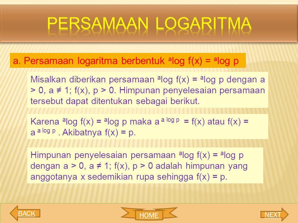 Persamaan logaritma a. Persamaan logaritma berbentuk alog f(x) = alog p.
