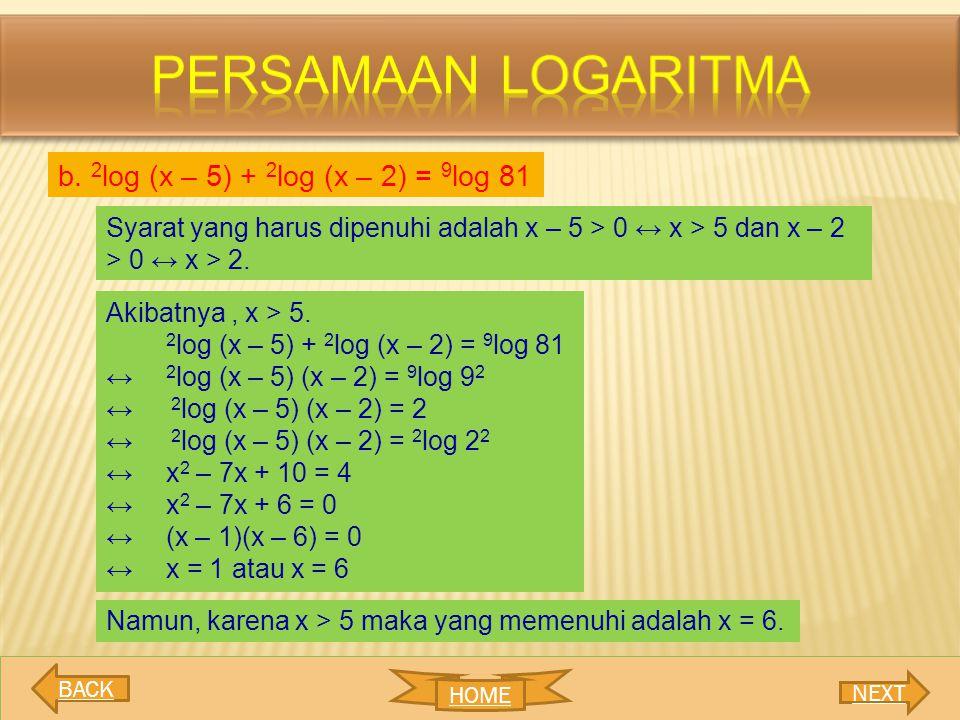 Persamaan logaritma b. 2log (x – 5) + 2log (x – 2) = 9log 81