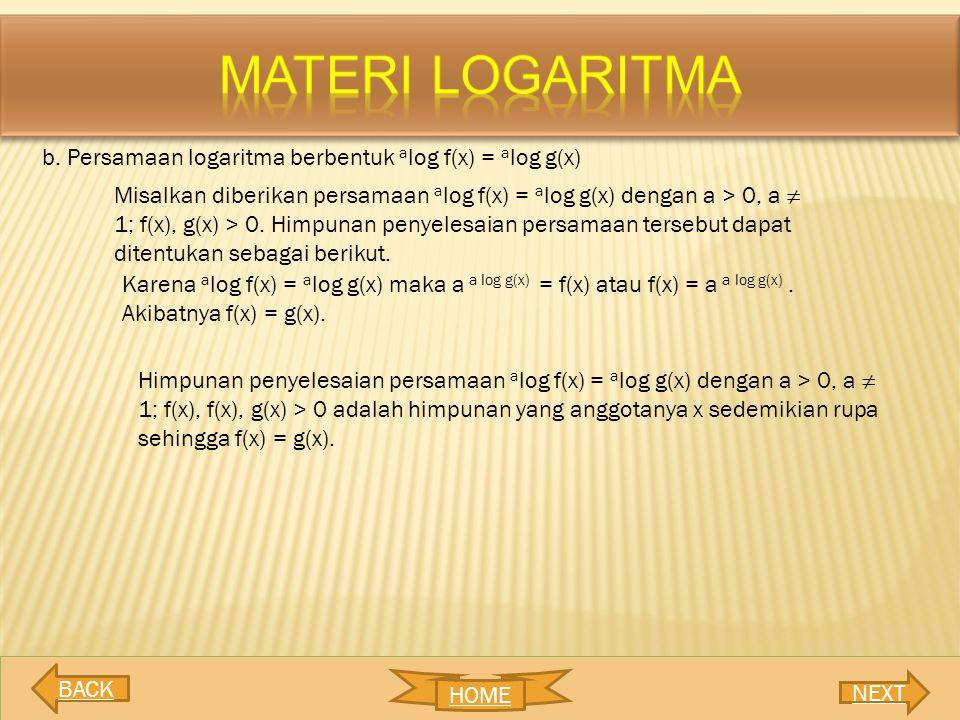 MATERI LOGARITMA b. Persamaan logaritma berbentuk alog f(x) = alog g(x)