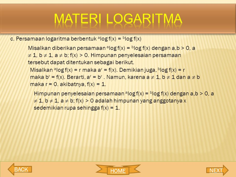 MATERI LOGARITMA c. Persamaan logaritma berbentuk alog f(x) = blog f(x)