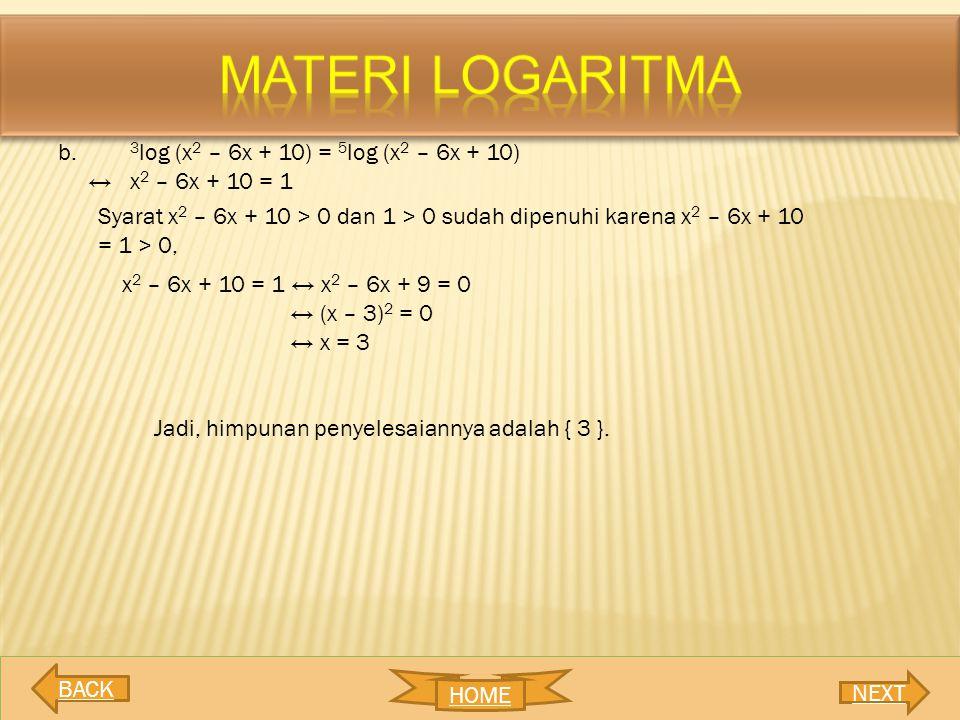 MATERI LOGARITMA b. 3log (x2 – 6x + 10) = 5log (x2 – 6x + 10)