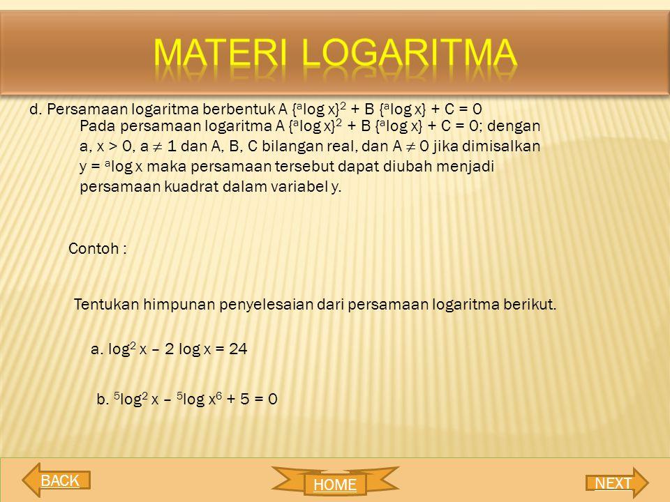 MATERI LOGARITMA d. Persamaan logaritma berbentuk A {alog x}2 + B {alog x} + C = 0.