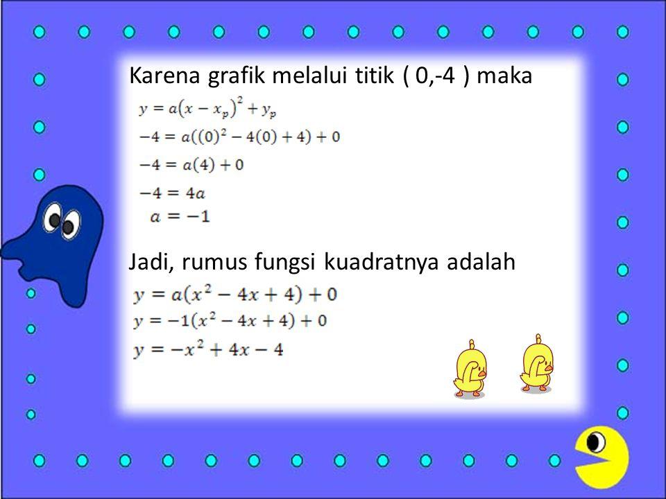 Karena grafik melalui titik ( 0,-4 ) maka Jadi, rumus fungsi kuadratnya adalah