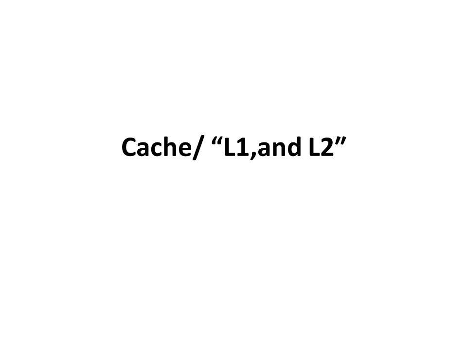 Cache/ L1,and L2″