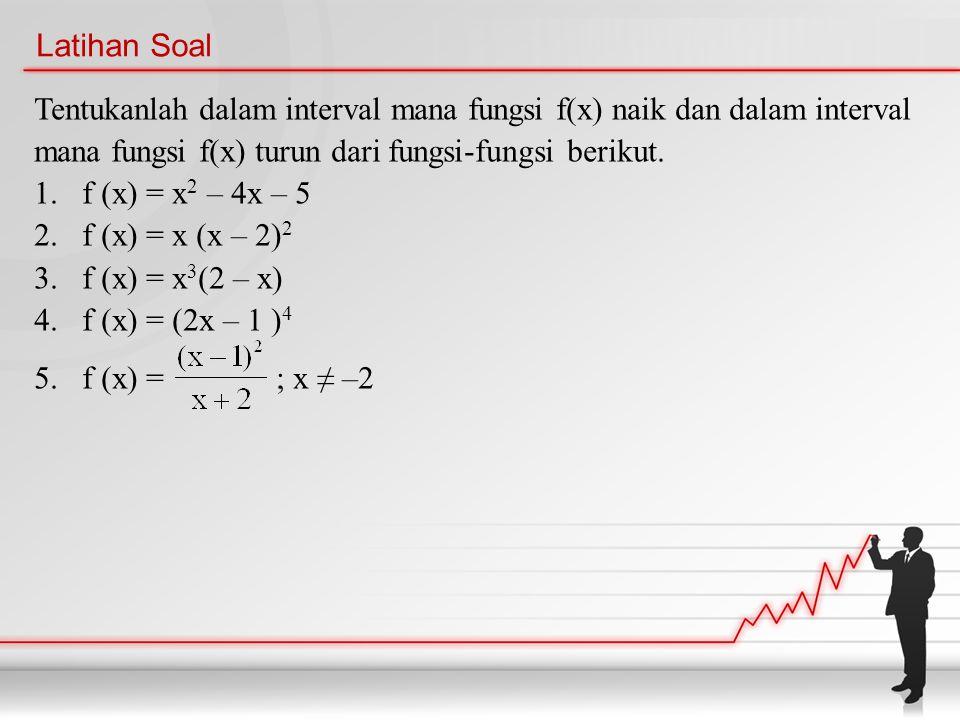 Latihan Soal Tentukanlah dalam interval mana fungsi f(x) naik dan dalam interval mana fungsi f(x) turun dari fungsi-fungsi berikut.