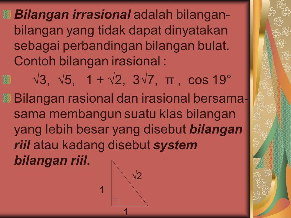 Bilangan irrasional adalah bilangan-bilangan yang tidak dapat dinyatakan sebagai perbandingan bilangan bulat. Contoh bilangan irasional :