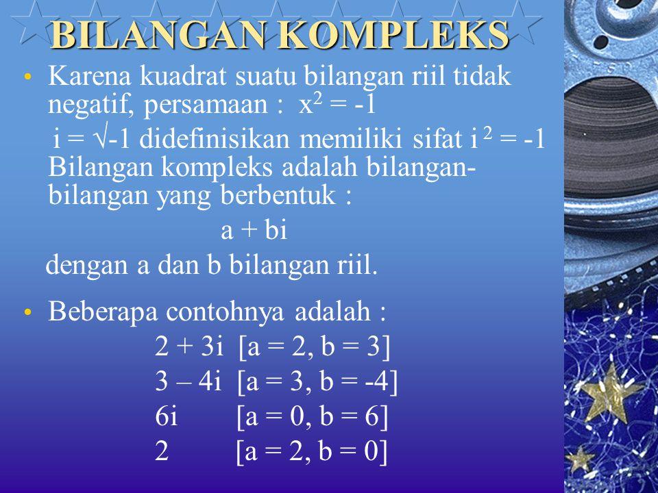 BILANGAN KOMPLEKS Karena kuadrat suatu bilangan riil tidak negatif, persamaan : x2 = -1.