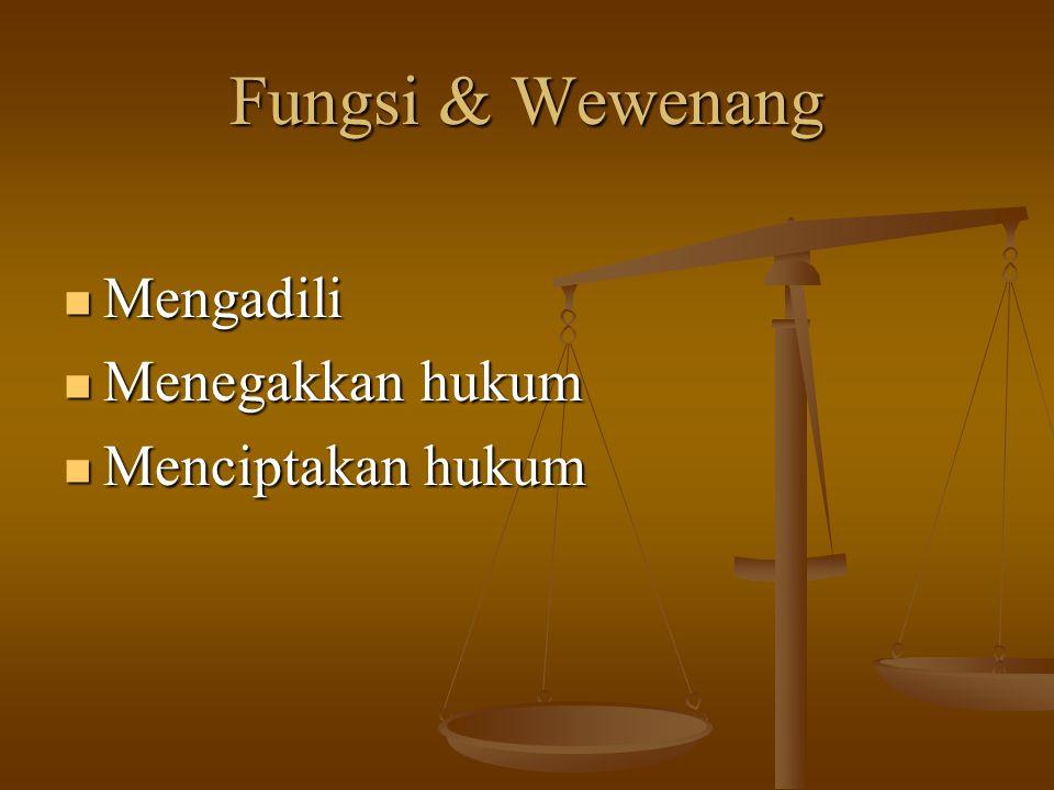 Fungsi & Wewenang Mengadili Menegakkan hukum Menciptakan hukum