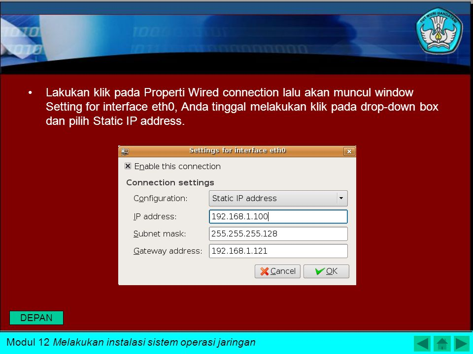 Lakukan klik pada Properti Wired connection lalu akan muncul window Setting for interface eth0, Anda tinggal melakukan klik pada drop-down box dan pilih Static IP address.