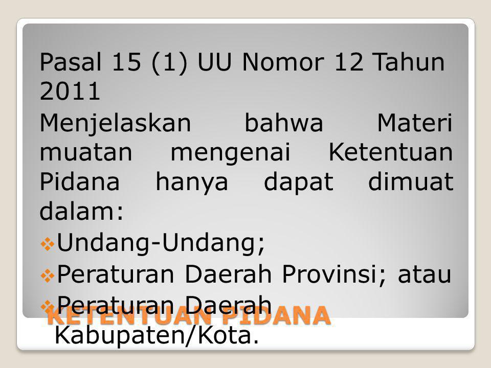 Pasal 15 (1) UU Nomor 12 Tahun 2011 Menjelaskan bahwa Materi muatan mengenai Ketentuan Pidana hanya dapat dimuat dalam: