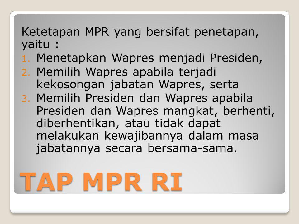 TAP MPR RI Ketetapan MPR yang bersifat penetapan, yaitu :