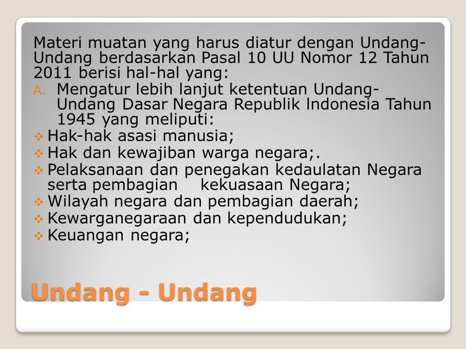 Materi muatan yang harus diatur dengan Undang- Undang berdasarkan Pasal 10 UU Nomor 12 Tahun 2011 berisi hal-hal yang: