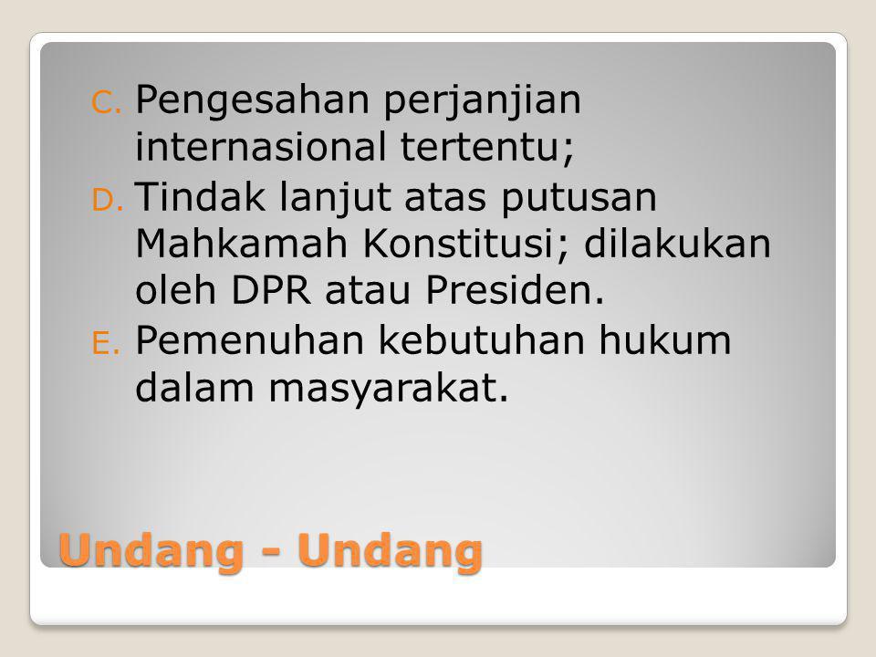 Undang - Undang Pengesahan perjanjian internasional tertentu;