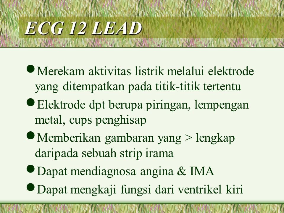ECG 12 LEAD Merekam aktivitas listrik melalui elektrode yang ditempatkan pada titik-titik tertentu.