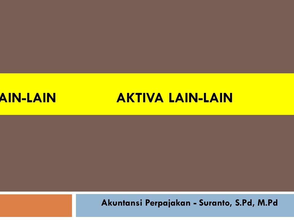 Aktiva LAIN-LAIN AKTIVA LAIN-LAIN