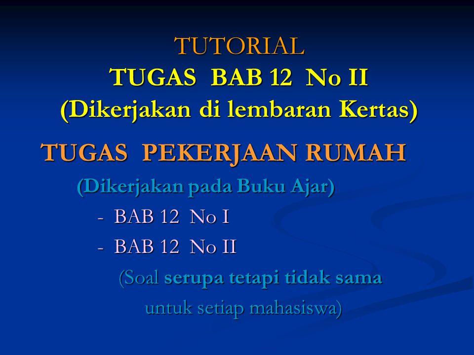 TUTORIAL TUGAS BAB 12 No II (Dikerjakan di lembaran Kertas)