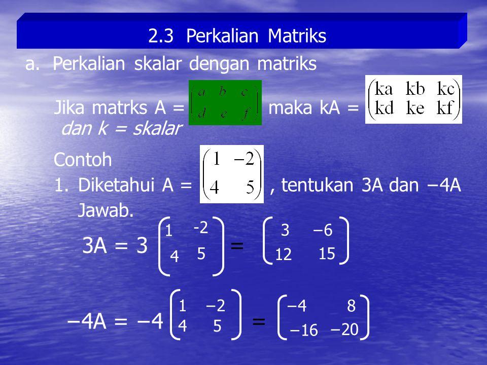 3A = 3 = −4A = −4 = 2.3 Perkalian Matriks