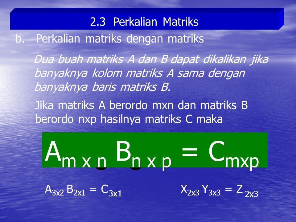 Am x n Bn x p = Cmxp 3x1 2x3 2.3 Perkalian Matriks