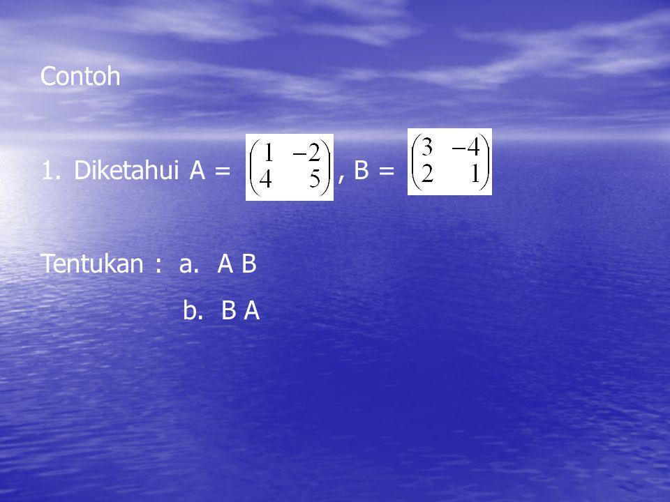 Contoh Diketahui A = , B = Tentukan : a. A B b. B A