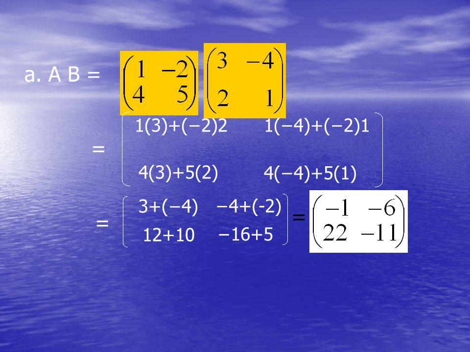a. A B = = = = 1(3)+(−2)2 1(−4)+(−2)1 4(3)+5(2) 4(−4)+5(1) 3+(−4)