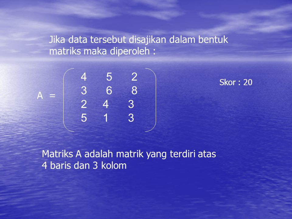 Jika data tersebut disajikan dalam bentuk matriks maka diperoleh :