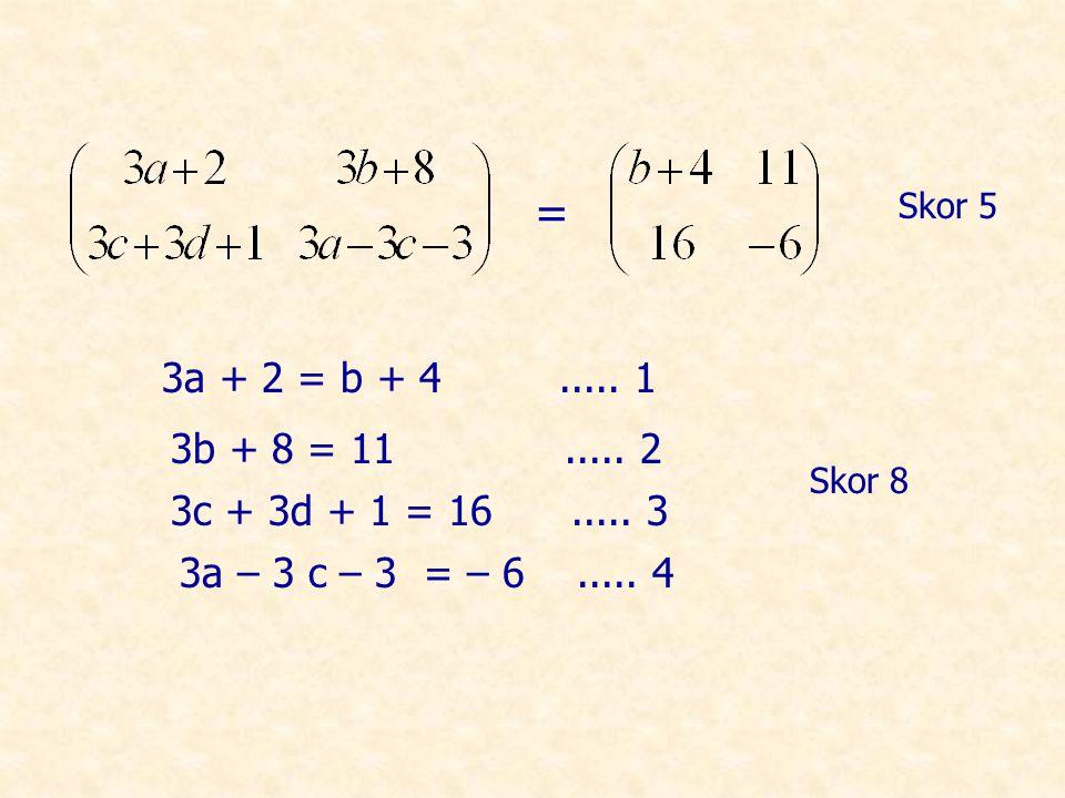 = Skor 5. 3a + 2 = b + 4 ..... 1. 3b + 8 = 11 ..... 2. Skor 8. 3c + 3d + 1 = 16 ..... 3.