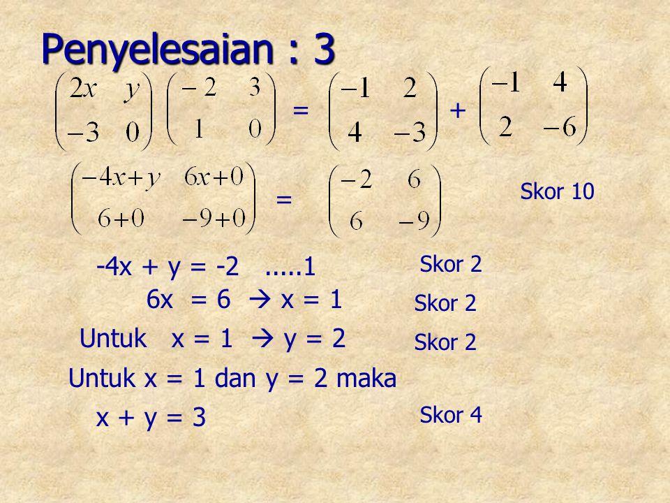 Penyelesaian : 3 = + = -4x + y = -2 .....1 6x = 6  x = 1