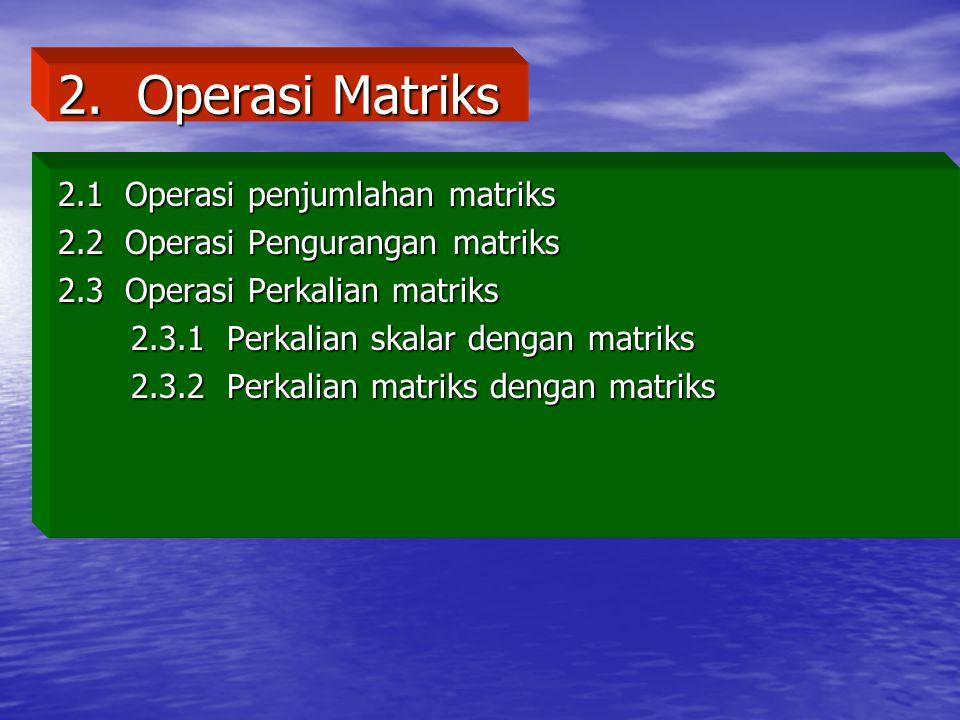 2. Operasi Matriks 2.1 Operasi penjumlahan matriks