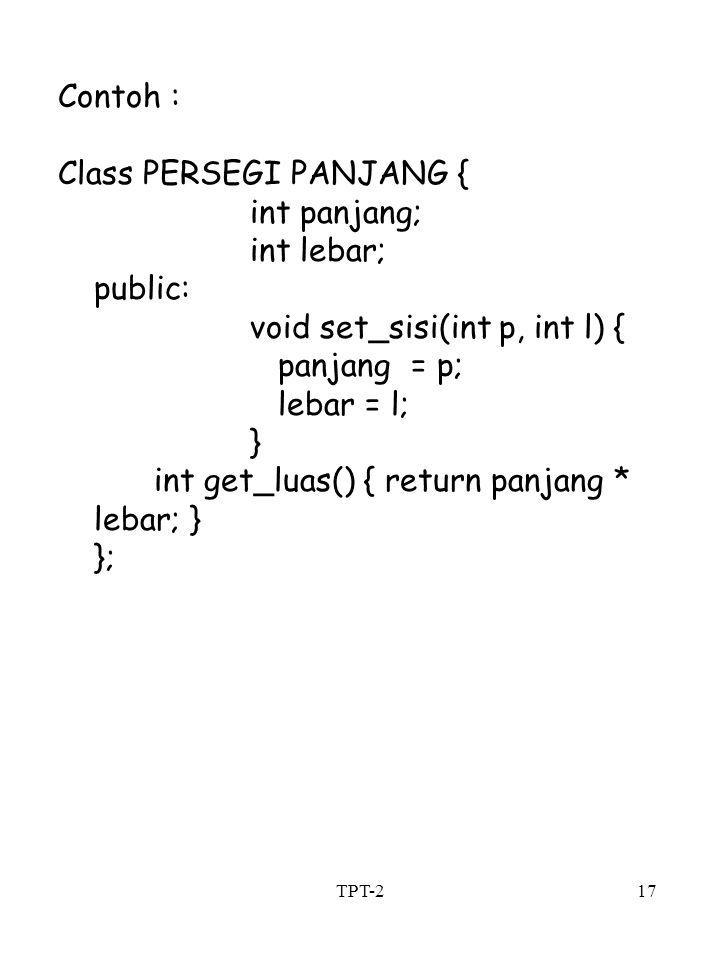 Class PERSEGI PANJANG { int panjang; int lebar; public: