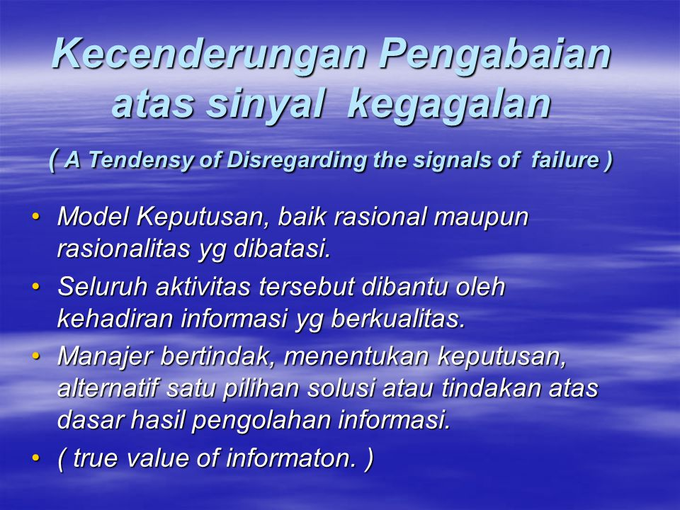 Kecenderungan Pengabaian atas sinyal kegagalan ( A Tendensy of Disregarding the signals of failure )