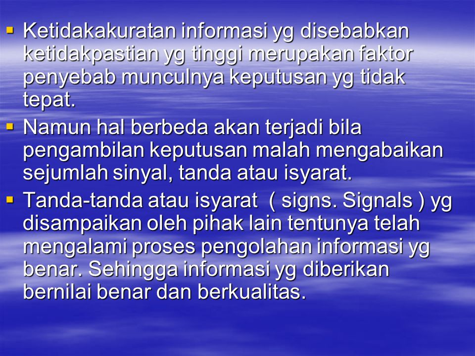 Ketidakakuratan informasi yg disebabkan ketidakpastian yg tinggi merupakan faktor penyebab munculnya keputusan yg tidak tepat.