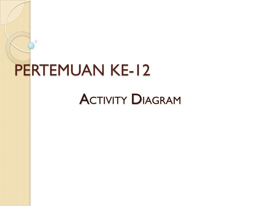 PERTEMUAN KE-12 ACTIVITY DIAGRAM