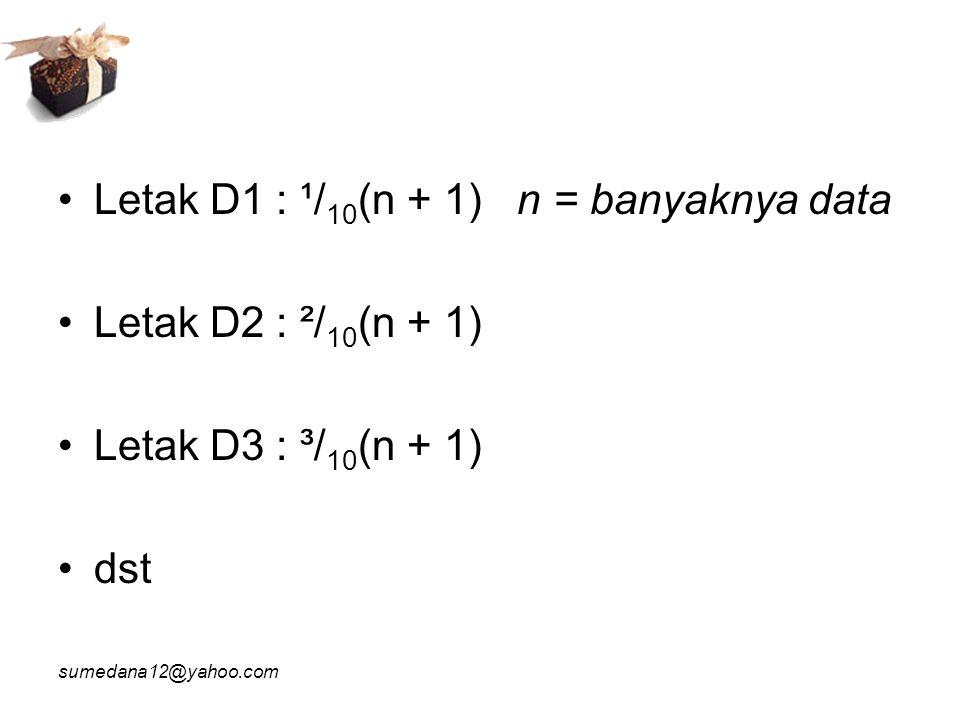 Letak D1 : ¹/10(n + 1) n = banyaknya data Letak D2 : ²/10(n + 1)