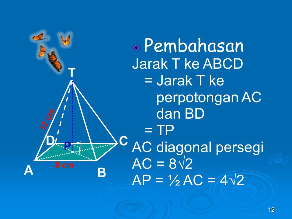 Pembahasan Jarak T ke ABCD = Jarak T ke perpotongan AC dan BD = TP