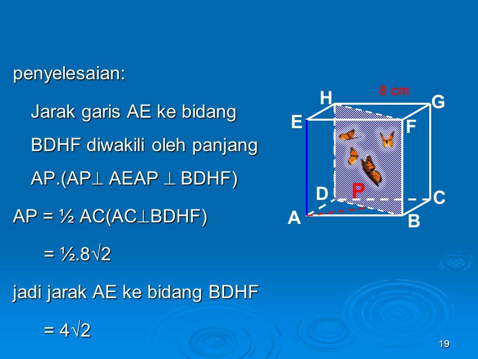 penyelesaian: Jarak garis AE ke bidang BDHF diwakili oleh panjang AP