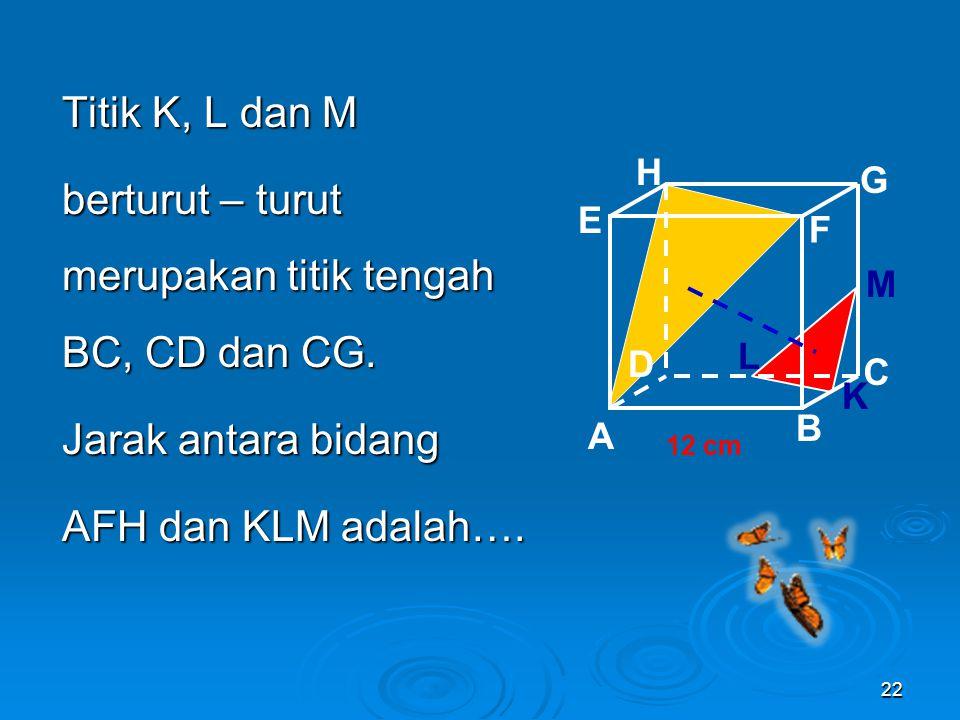 Titik K, L dan M berturut – turut merupakan titik tengah BC, CD dan CG