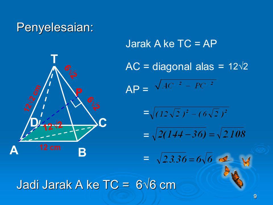Penyelesaian: Jadi Jarak A ke TC = 6√6 cm