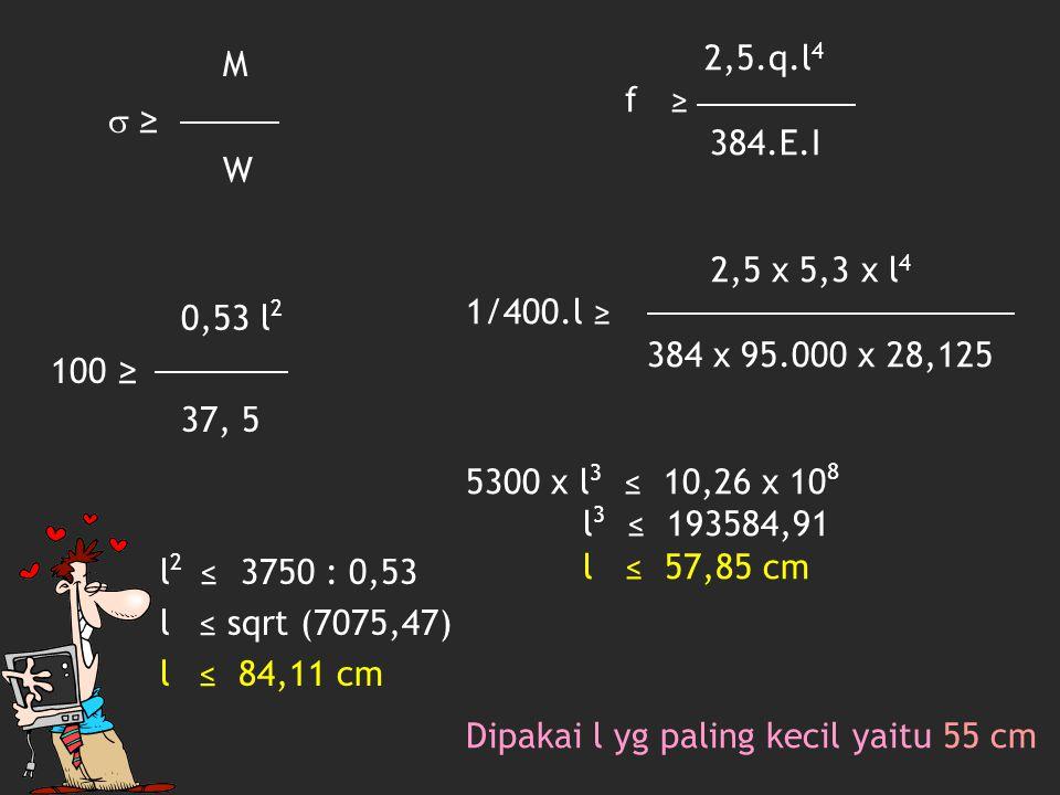 2,5.q.l4 f ≥ 384.E.I. 2,5 x 5,3 x l4. 1/400.l ≥ 384 x 95.000 x 28,125. 5300 x l3 ≤ 10,26 x 108.