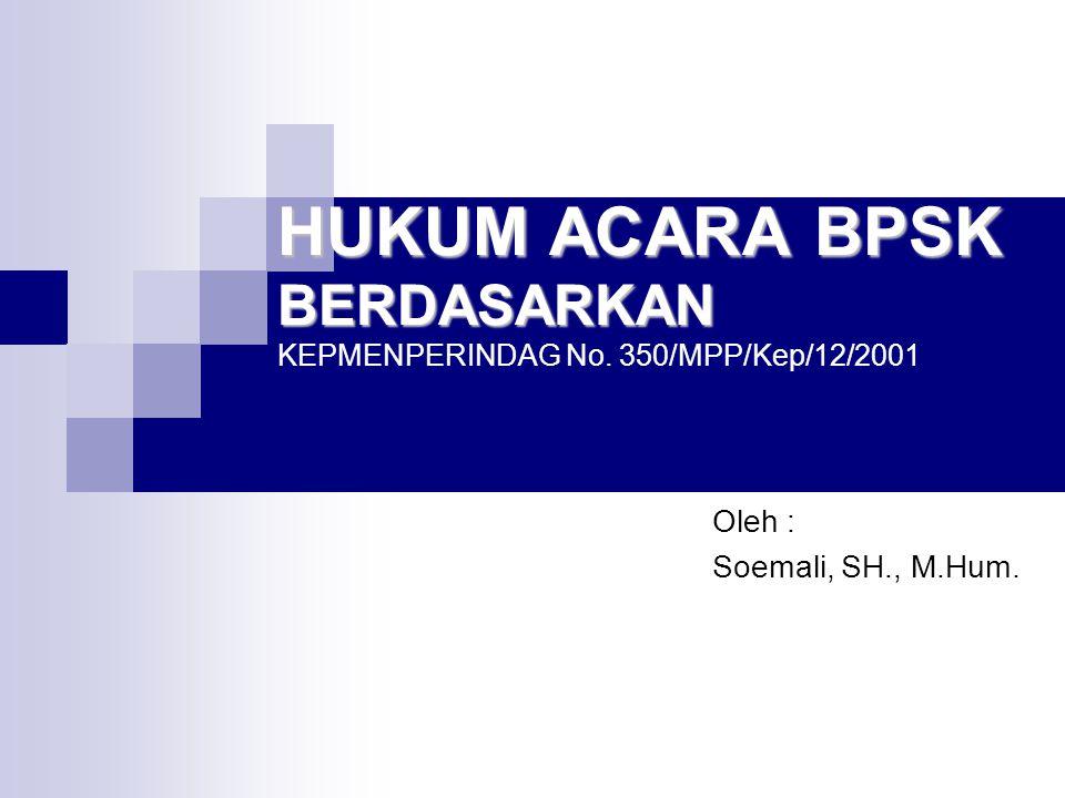 HUKUM ACARA BPSK BERDASARKAN KEPMENPERINDAG No. 350/MPP/Kep/12/2001