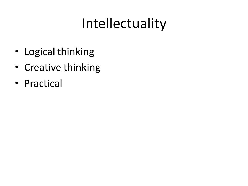 Intellectuality Logical thinking Creative thinking Practical