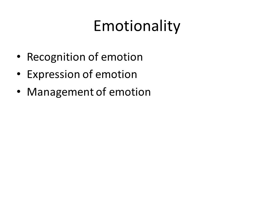 Emotionality Recognition of emotion Expression of emotion