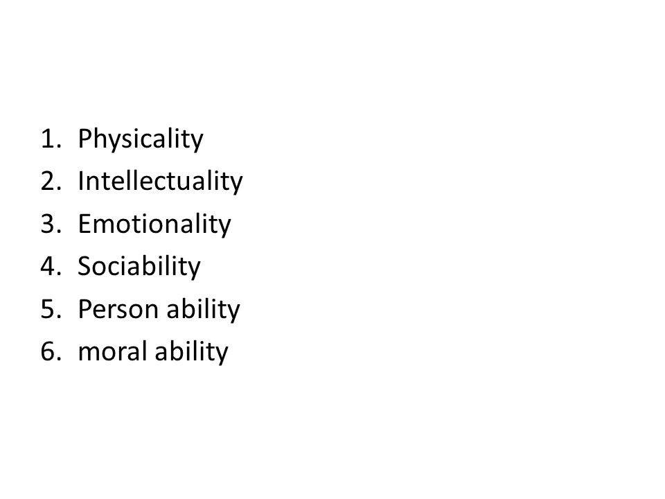 Physicality Intellectuality Emotionality Sociability Person ability moral ability