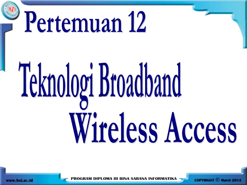 Pertemuan 12 Teknologi Broadband Wireless Access