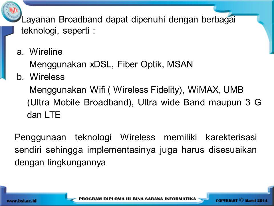 Layanan Broadband dapat dipenuhi dengan berbagai teknologi, seperti :