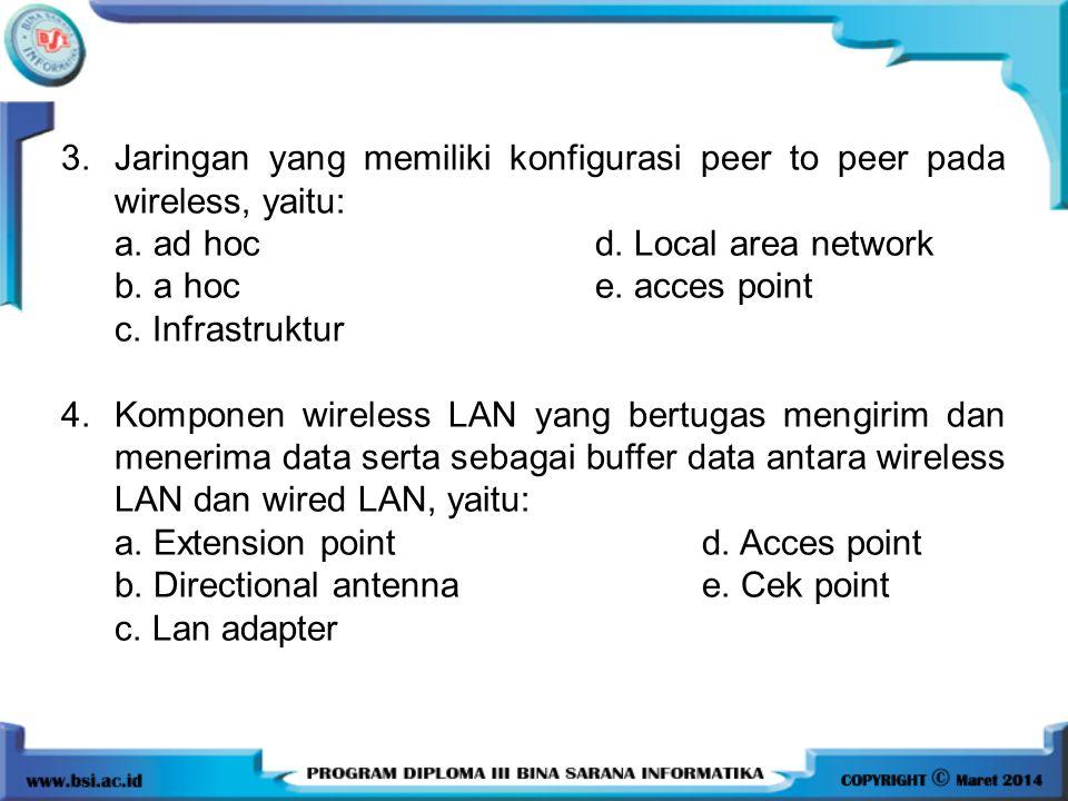 3. Jaringan yang memiliki konfigurasi peer to peer pada wireless, yaitu: