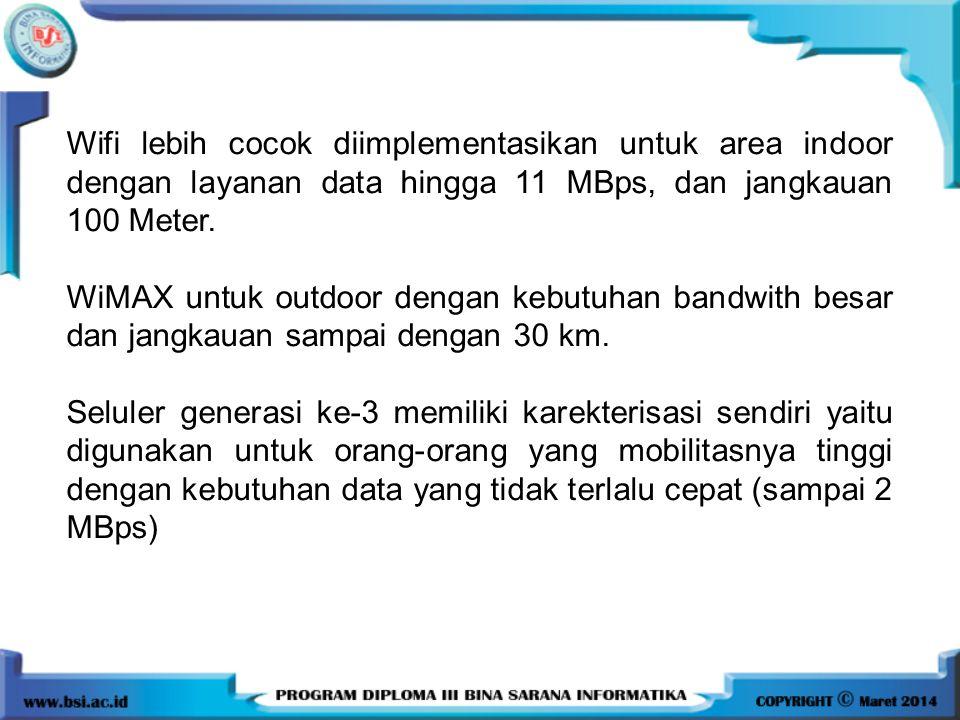 Wifi lebih cocok diimplementasikan untuk area indoor dengan layanan data hingga 11 MBps, dan jangkauan 100 Meter.