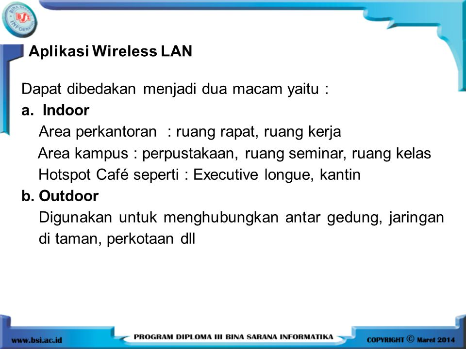 Aplikasi Wireless LAN Dapat dibedakan menjadi dua macam yaitu : a. Indoor. Area perkantoran : ruang rapat, ruang kerja.