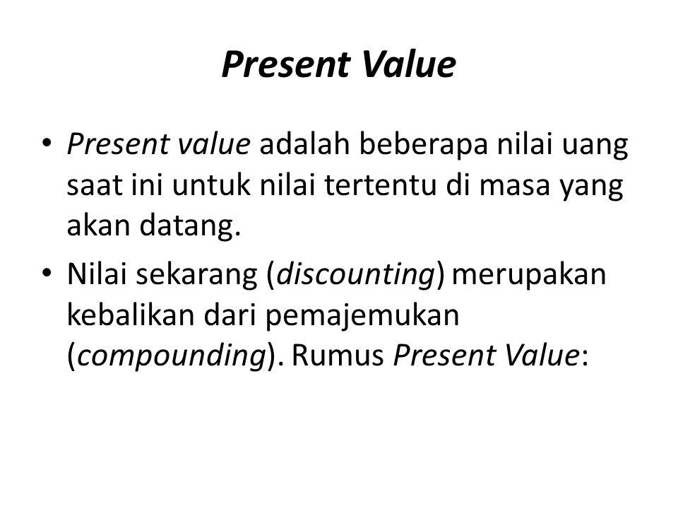 Present Value Present value adalah beberapa nilai uang saat ini untuk nilai tertentu di masa yang akan datang.