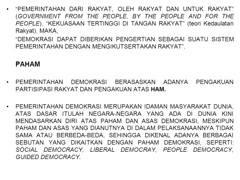 PEMERINTAHAN DARI RAKYAT, OLEH RAKYAT DAN UNTUK RAKYAT (GOVERNMENT FROM THE PEOPLE, BY THE PEOPLE AND FOR THE PEOPLE). KEKUASAAN TERTINGGI DI TANGAN RAKYAT (teori Kedaulatan Rakyat). MAKA,