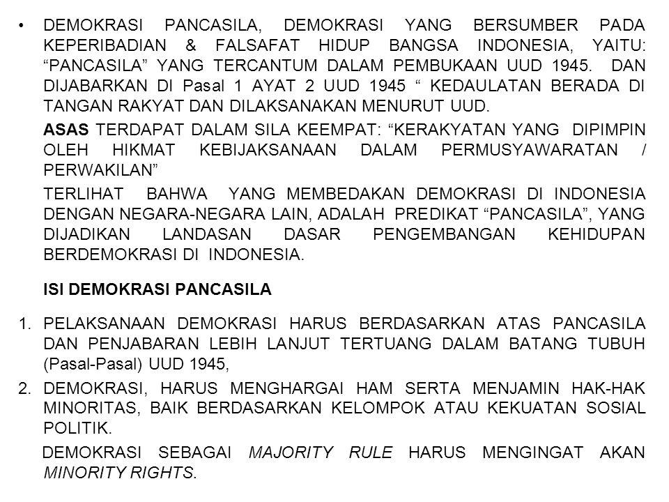 DEMOKRASI PANCASILA, DEMOKRASI YANG BERSUMBER PADA KEPERIBADIAN & FALSAFAT HIDUP BANGSA INDONESIA, YAITU: PANCASILA YANG TERCANTUM DALAM PEMBUKAAN UUD 1945. DAN DIJABARKAN DI Pasal 1 AYAT 2 UUD 1945 KEDAULATAN BERADA DI TANGAN RAKYAT DAN DILAKSANAKAN MENURUT UUD.